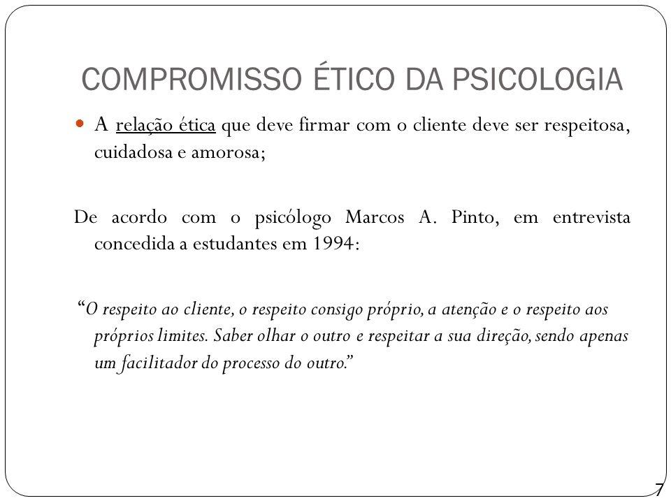 COMPROMISSO ÉTICO DA PSICOLOGIA A relação ética que deve firmar com o cliente deve ser respeitosa, cuidadosa e amorosa; De acordo com o psicólogo Marc