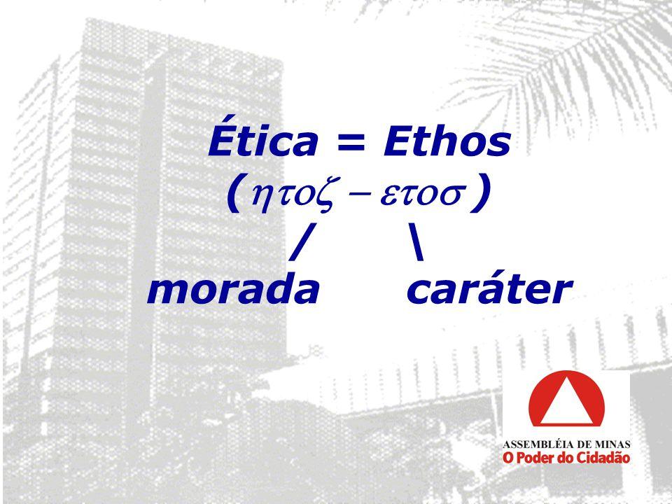 Ética = Ethos () / \ morada caráter
