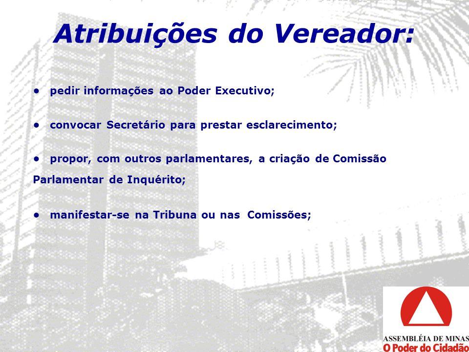 Atribuições do Vereador: pedir informações ao Poder Executivo; convocar Secretário para prestar esclarecimento; propor, com outros parlamentares, a cr