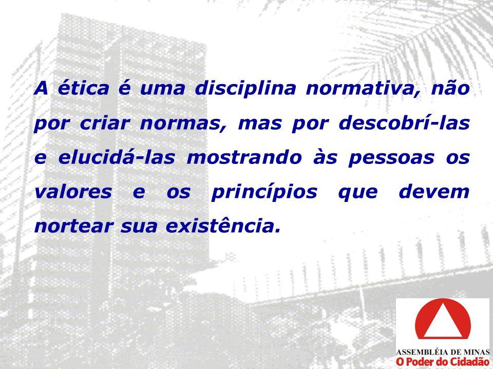 A ética é uma disciplina normativa, não por criar normas, mas por descobrí-las e elucidá-las mostrando às pessoas os valores e os princípios que devem