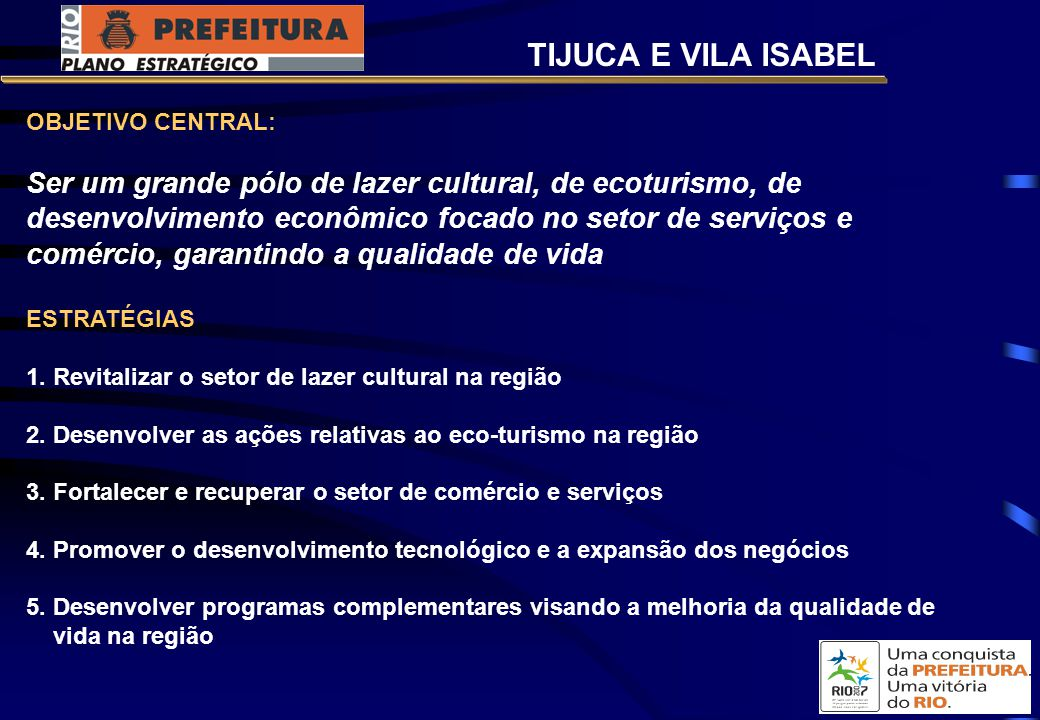 OBJETIVO CENTRAL: Ser um grande pólo de lazer cultural, de ecoturismo, de desenvolvimento econômico focado no setor de serviços e comércio, garantindo a qualidade de vida ESTRATÉGIAS 1.