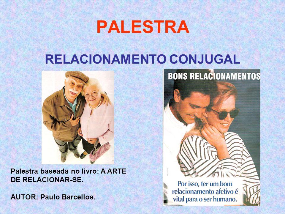 PALESTRA RELACIONAMENTO CONJUGAL Palestra baseada no livro: A ARTE DE RELACIONAR-SE.