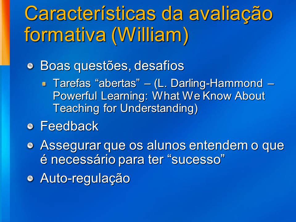Características da avaliação formativa (William) Boas questões, desafios Tarefas abertas – (L. Darling-Hammond – Powerful Learning: What We Know About