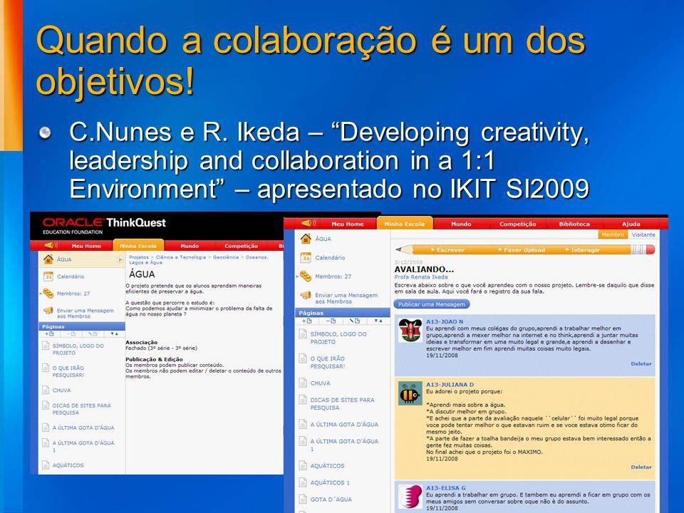 Quando a colaboração é um dos objetivos! C.Nunes e R. Ikeda – Developing creativity, leadership and collaboration in a 1:1 Environment – apresentado n
