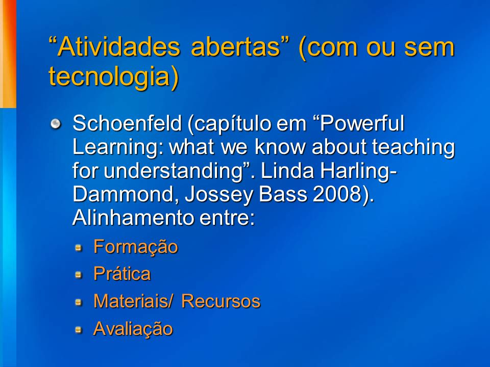 Atividades abertas (com ou sem tecnologia) Schoenfeld (capítulo em Powerful Learning: what we know about teaching for understanding. Linda Harling- Da
