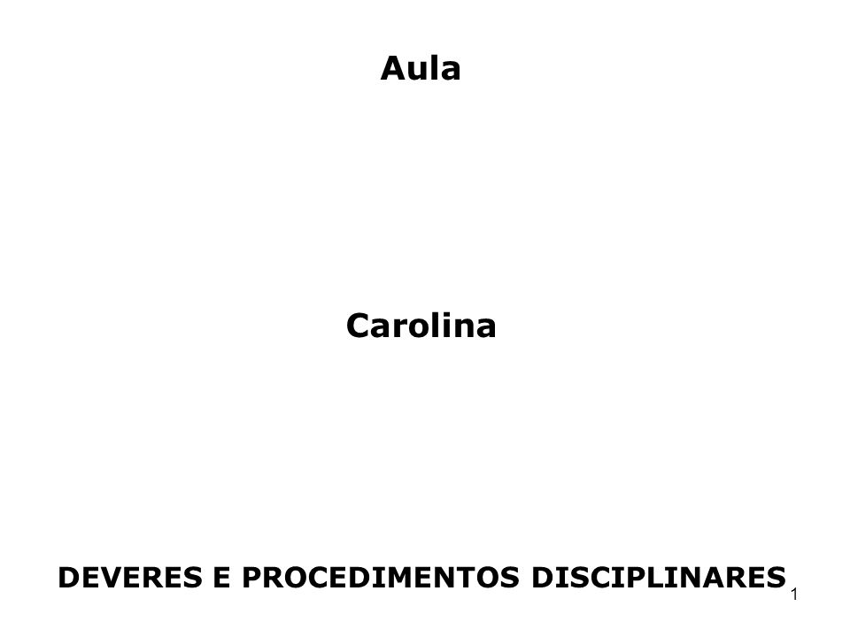 1 Aula Carolina DEVERES E PROCEDIMENTOS DISCIPLINARES