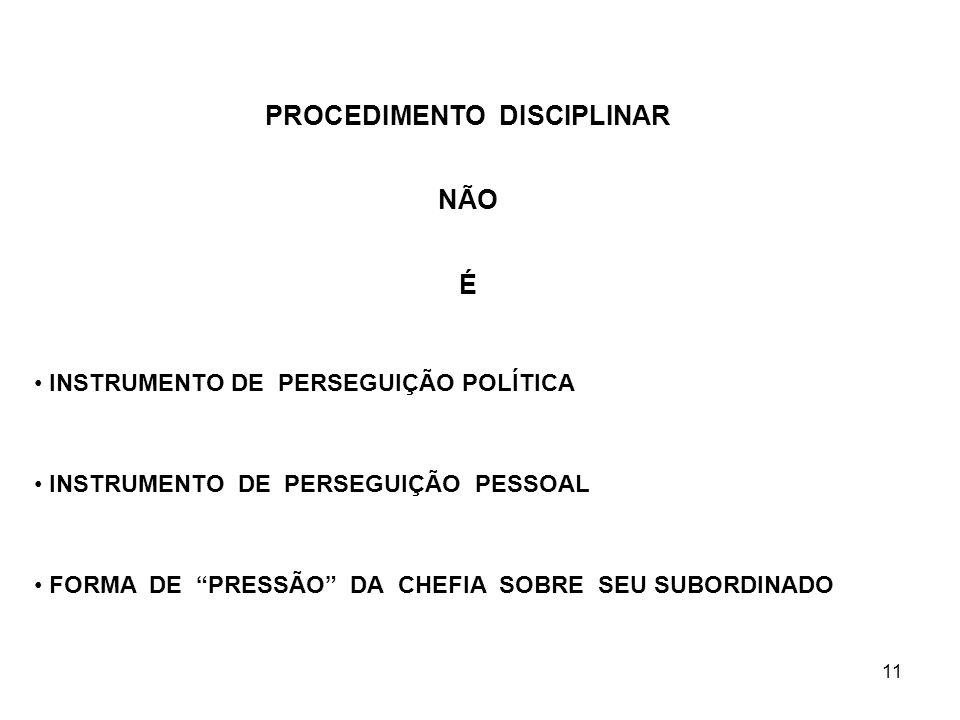 11 PROCEDIMENTO DISCIPLINAR NÃO É INSTRUMENTO DE PERSEGUIÇÃO POLÍTICA INSTRUMENTO DE PERSEGUIÇÃO PESSOAL FORMA DE PRESSÃO DA CHEFIA SOBRE SEU SUBORDIN