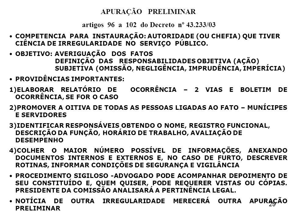 25 APURAÇÃO PRELIMINAR artigos 96 a 102 do Decreto nº 43.233/03 COMPETENCIA PARA INSTAURAÇÃO: AUTORIDADE (OU CHEFIA) QUE TIVER CIÊNCIA DE IRREGULARIDADE NO SERVIÇO PÚBLICO.