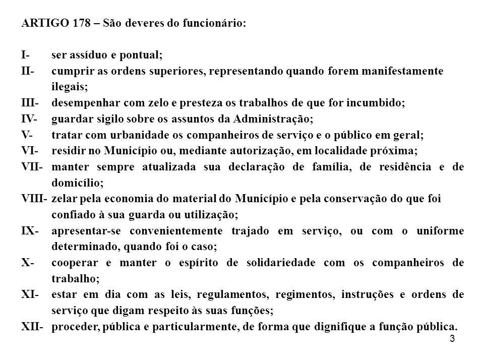 3 ARTIGO 178 – São deveres do funcionário: I-ser assíduo e pontual; II-cumprir as ordens superiores, representando quando forem manifestamente ilegais