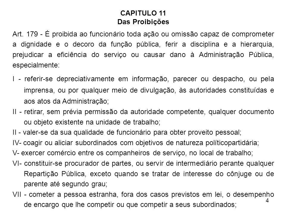 4 CAPITULO 11 Das Proibições Art. 179 É proibida ao funcionário toda ação ou omissão capaz de comprometer a dignidade e o decoro da função pública, fe