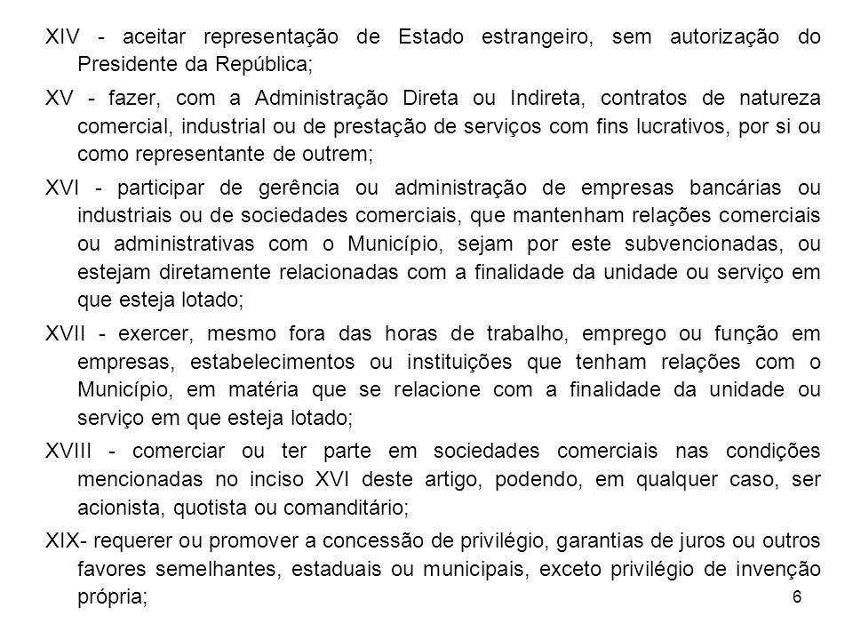 6 XIV aceitar representação de Estado estrangeiro, sem autorização do Presidente da República; XV fazer, com a Administração Direta ou Indireta, contr