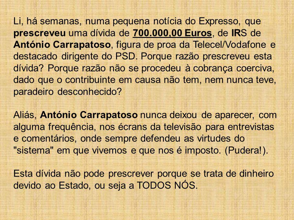Li, há semanas, numa pequena notícia do Expresso, que prescreveu uma dívida de 700.000,00 Euros, de IRS de António Carrapatoso, figura de proa da Tele