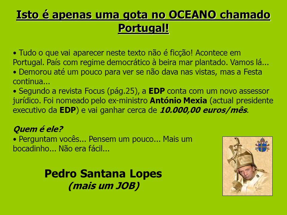 Isto é apenas uma gota no OCEANO chamado Portugal! Tudo o que vai aparecer neste texto não é ficção! Acontece em Portugal. País com regime democrático