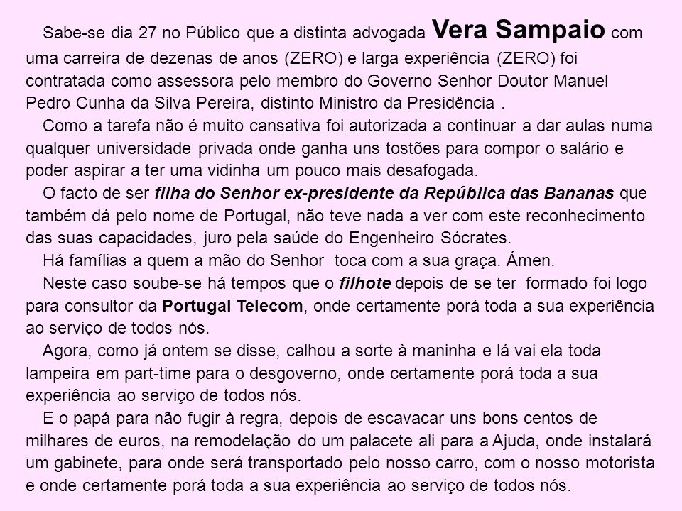Sabe-se dia 27 no Público que a distinta advogada Vera Sampaio com uma carreira de dezenas de anos (ZERO) e larga experiência (ZERO) foi contratada co