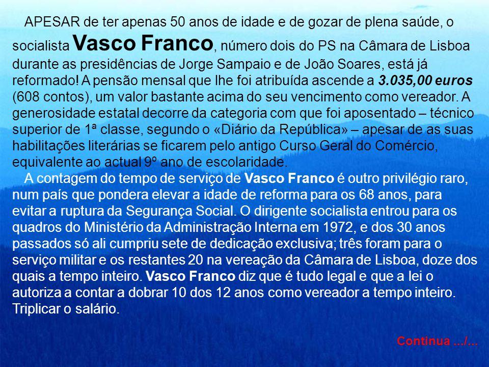 APESAR de ter apenas 50 anos de idade e de gozar de plena saúde, o socialista Vasco Franco, número dois do PS na Câmara de Lisboa durante as presidênc