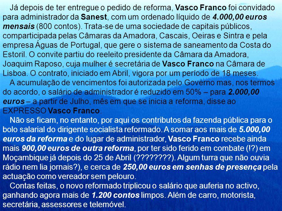 Já depois de ter entregue o pedido de reforma, Vasco Franco foi convidado para administrador da Sanest, com um ordenado líquido de 4.000,00 euros mens
