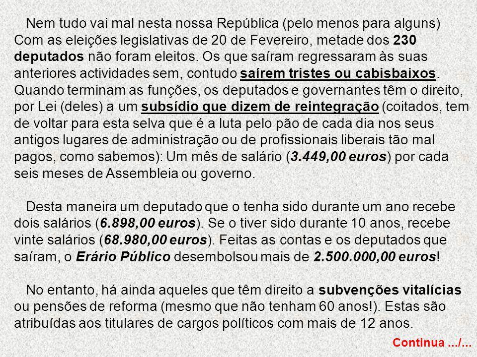 Nem tudo vai mal nesta nossa República (pelo menos para alguns) Com as eleições legislativas de 20 de Fevereiro, metade dos 230 deputados não foram el