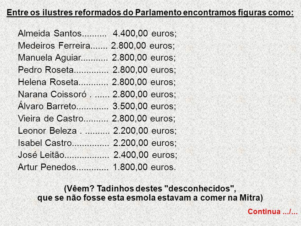Entre os ilustres reformados do Parlamento encontramos figuras como: Almeida Santos.......... 4.400,00 euros; Medeiros Ferreira....... 2.800,00 euros;