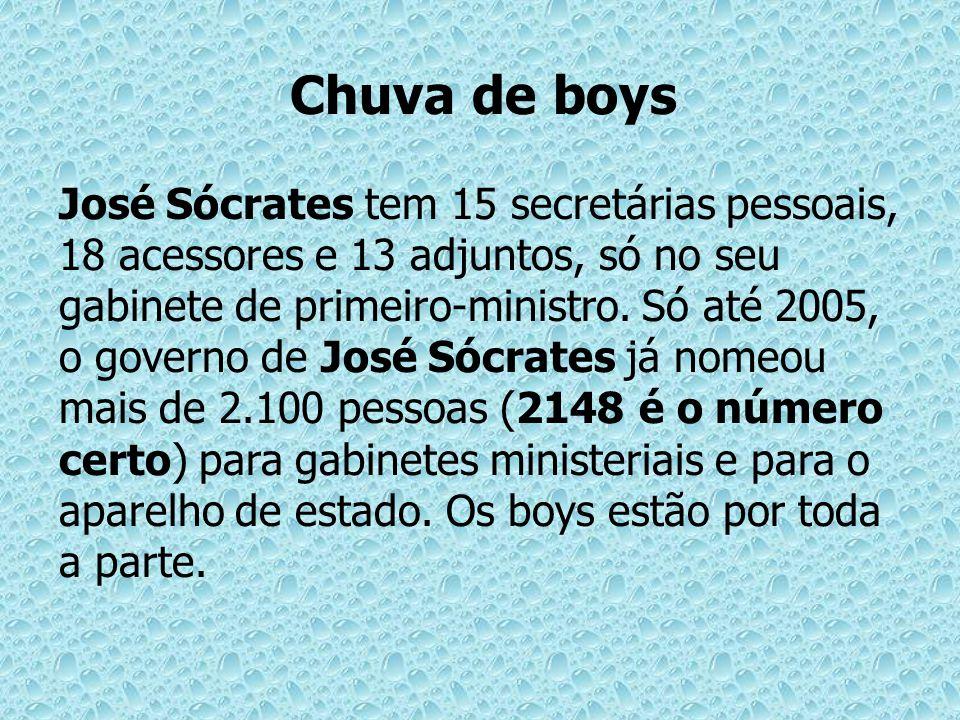 Chuva de boys José Sócrates tem 15 secretárias pessoais, 18 acessores e 13 adjuntos, só no seu gabinete de primeiro-ministro. Só até 2005, o governo d