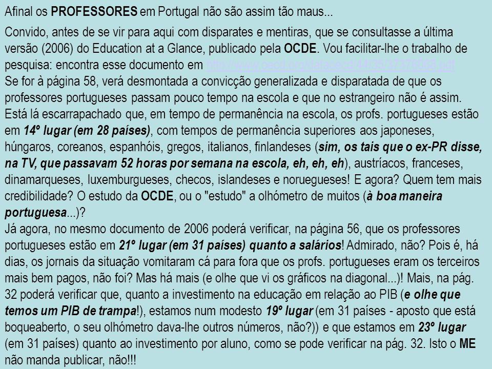 Afinal os PROFESSORES em Portugal não são assim tão maus... Convido, antes de se vir para aqui com disparates e mentiras, que se consultasse a última