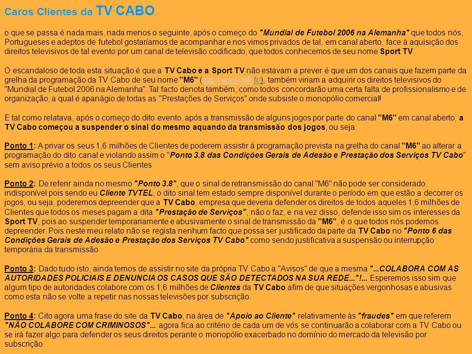 Caros Clientes da TV CABO, o que se passa é nada mais, nada menos o seguinte, após o começo do