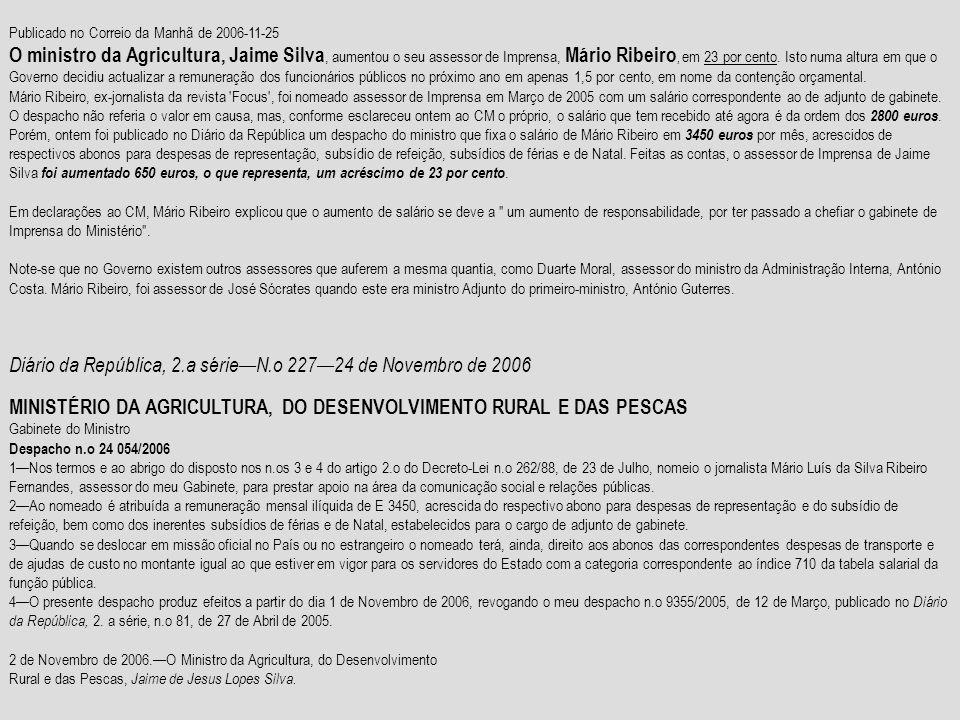 Publicado no Correio da Manhã de 2006-11-25 O ministro da Agricultura, Jaime Silva, aumentou o seu assessor de Imprensa, Mário Ribeiro, em 23 por cent