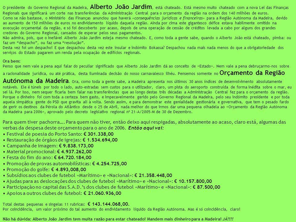 O presidente do Governo Regional da Madeira, Alberto João Jardim, está chateado. Está mesmo muito chateado com a nova Lei das Finanças Regionais que s