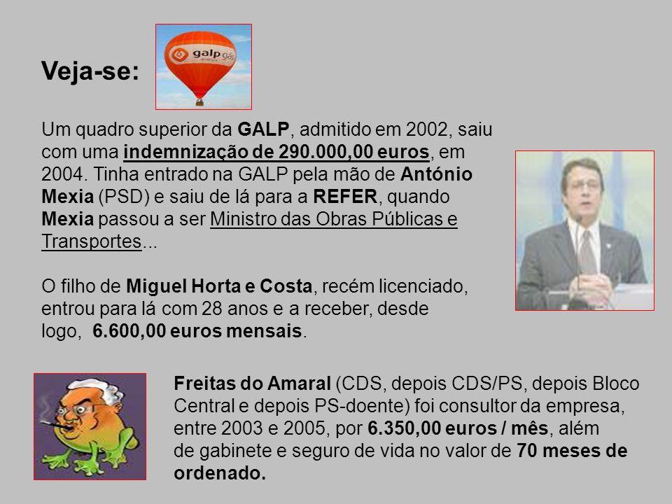 Veja-se: Um quadro superior da GALP, admitido em 2002, saiu com uma indemnização de 290.000,00 euros, em 2004. Tinha entrado na GALP pela mão de Antón