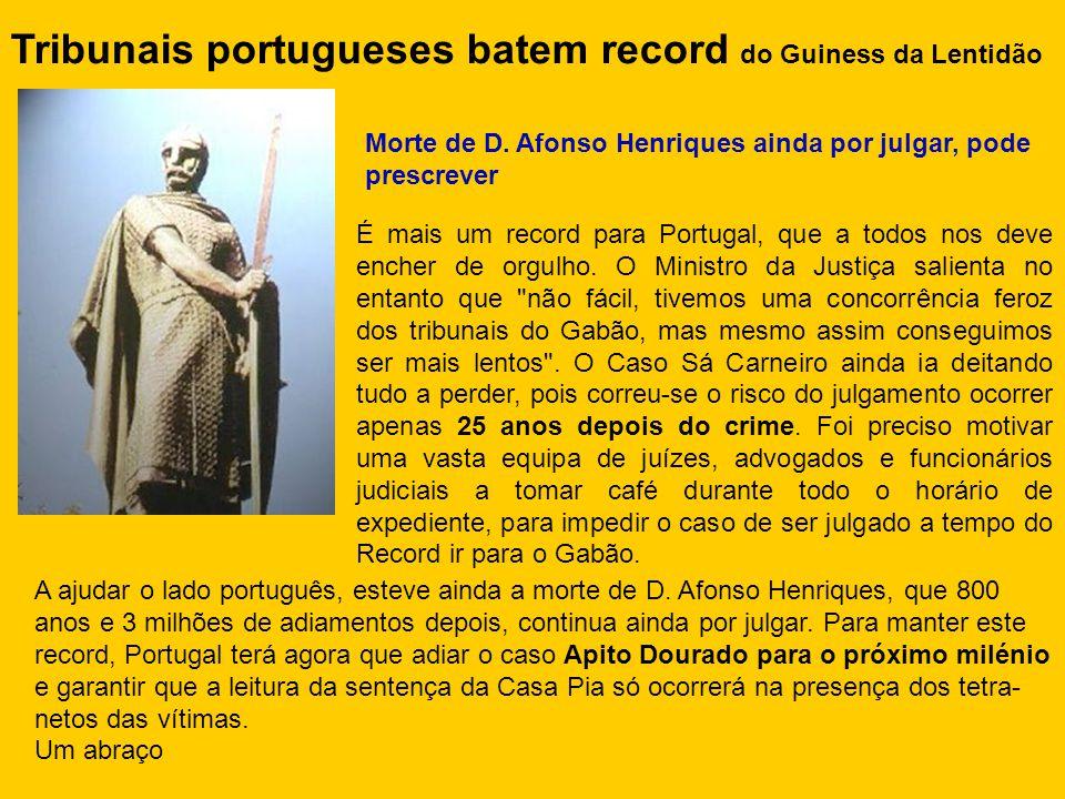 Tribunais portugueses batem record do Guiness da Lentidão Morte de D. Afonso Henriques ainda por julgar, pode prescrever É mais um record para Portuga