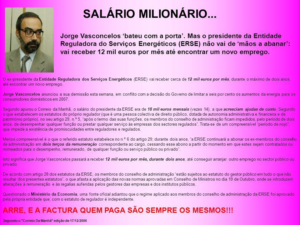 SALÁRIO MILIONÁRIO... O ex-presidente da Entidade Reguladora dos Serviços Energéticos (ERSE) vai receber cerca de 12 mil euros por mês, durante o máxi