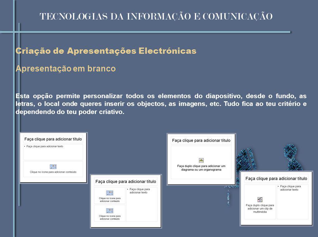 Criação de Apresentações Electrónicas Apresentação em branco Esta opção permite personalizar todos os elementos do diapositivo, desde o fundo, as letr
