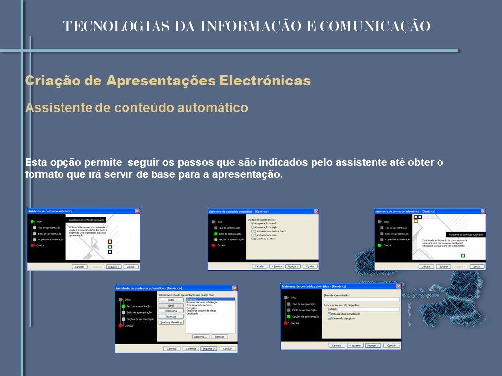 Assistente de conteúdo automático Criação de Apresentações Electrónicas Esta opção permite seguir os passos que são indicados pelo assistente até obte