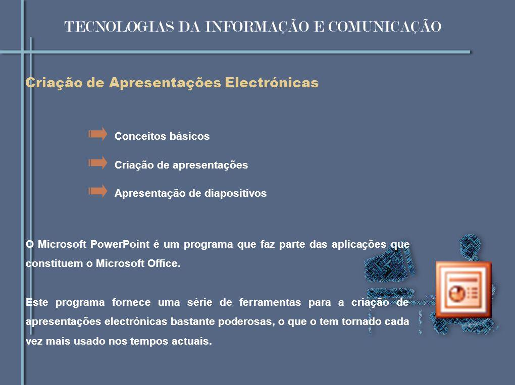 Criação de Apresentações Electrónicas Criação de apresentações Apresentação de diapositivos Conceitos básicos O Microsoft PowerPoint é um programa que