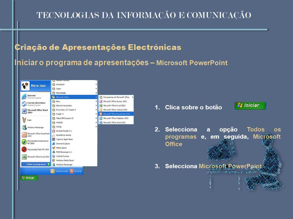Iniciar o programa de apresentações – Microsoft PowerPoint 1.Clica sobre o botão 2.Selecciona a opção Todos os programas e, em seguida, Microsoft Offi