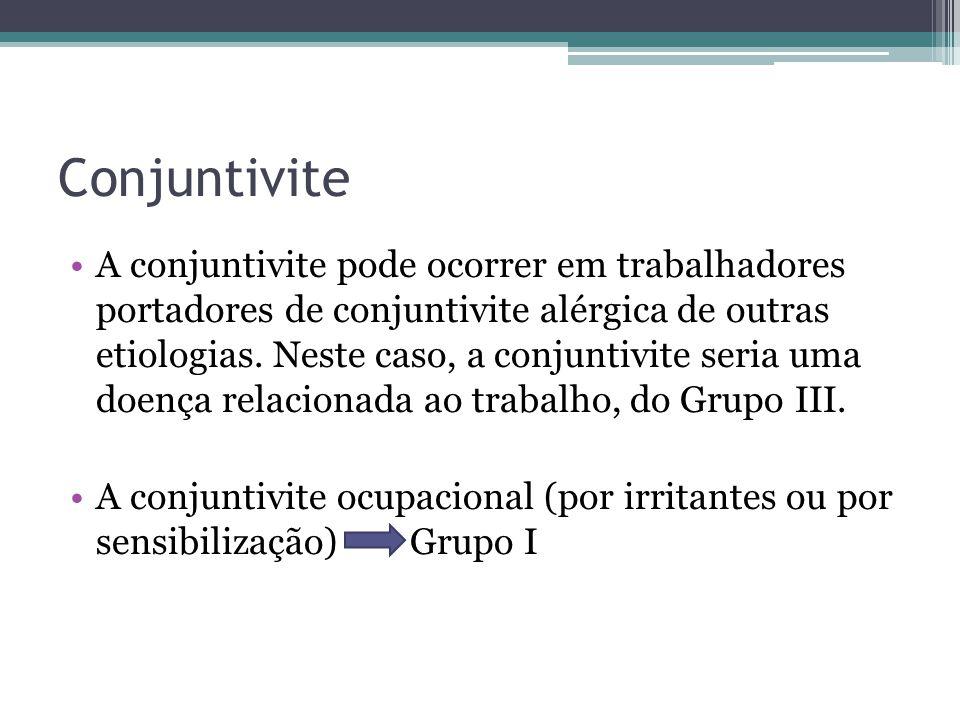 Conjuntivite A conjuntivite pode ocorrer em trabalhadores portadores de conjuntivite alérgica de outras etiologias.