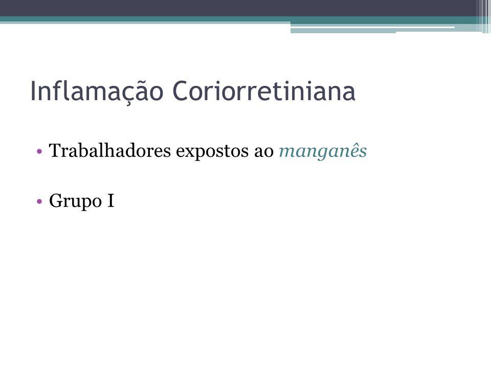Inflamação Coriorretiniana Trabalhadores expostos ao manganês Grupo I