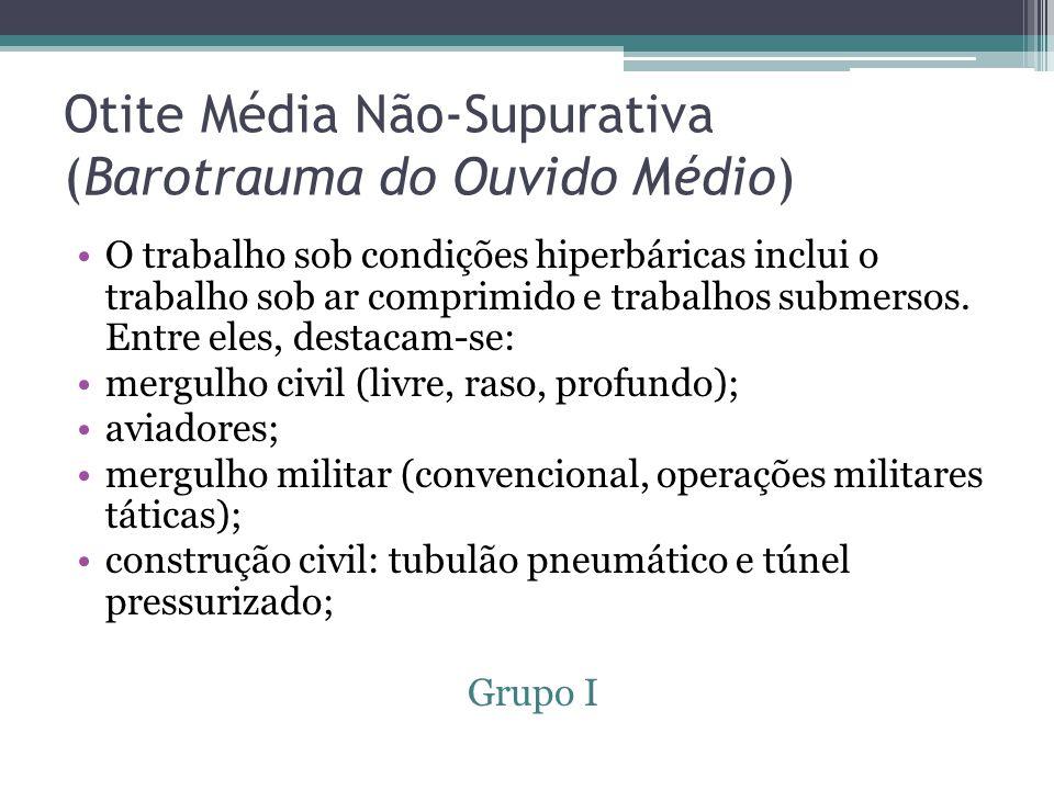 Otite Média Não-Supurativa (Barotrauma do Ouvido Médio) O trabalho sob condições hiperbáricas inclui o trabalho sob ar comprimido e trabalhos submersos.