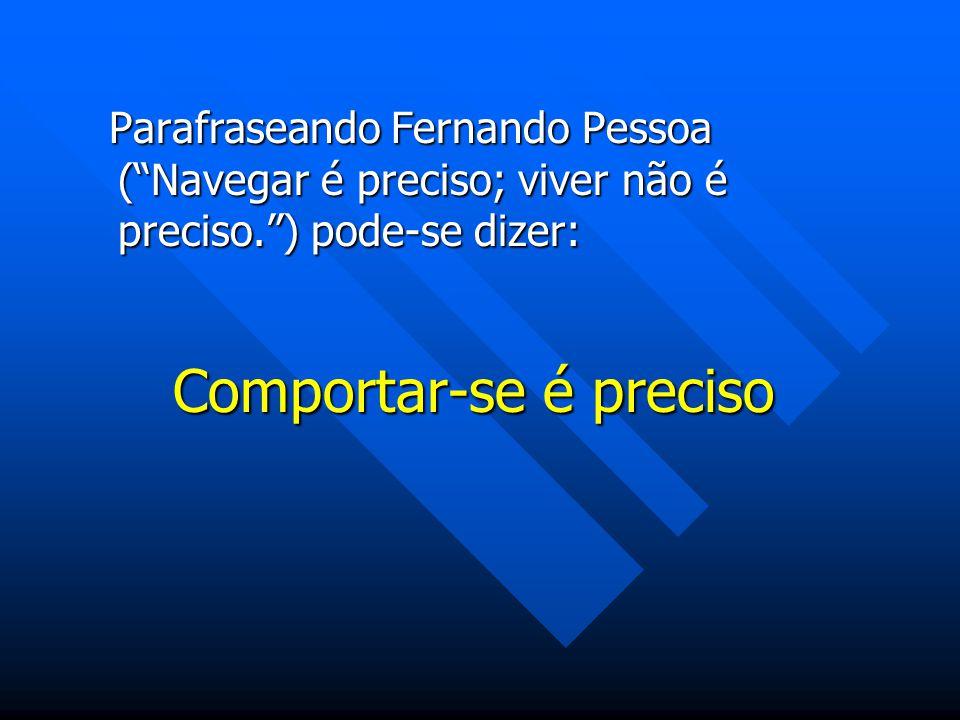 Parafraseando Fernando Pessoa (Navegar é preciso; viver não é preciso.) pode-se dizer: Parafraseando Fernando Pessoa (Navegar é preciso; viver não é p