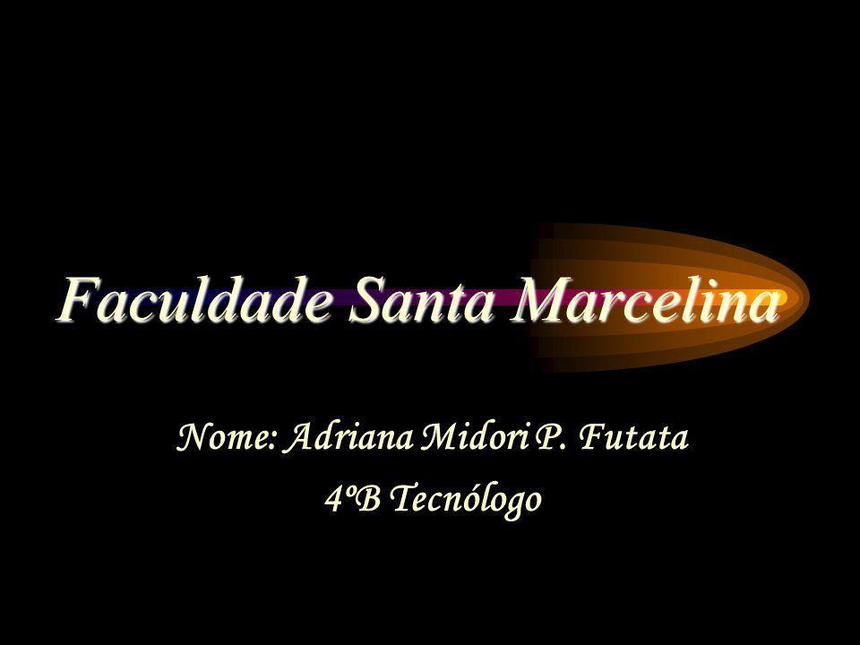 Faculdade Santa Marcelina Nome: Adriana Midori P. Futata 4ºB Tecnólogo