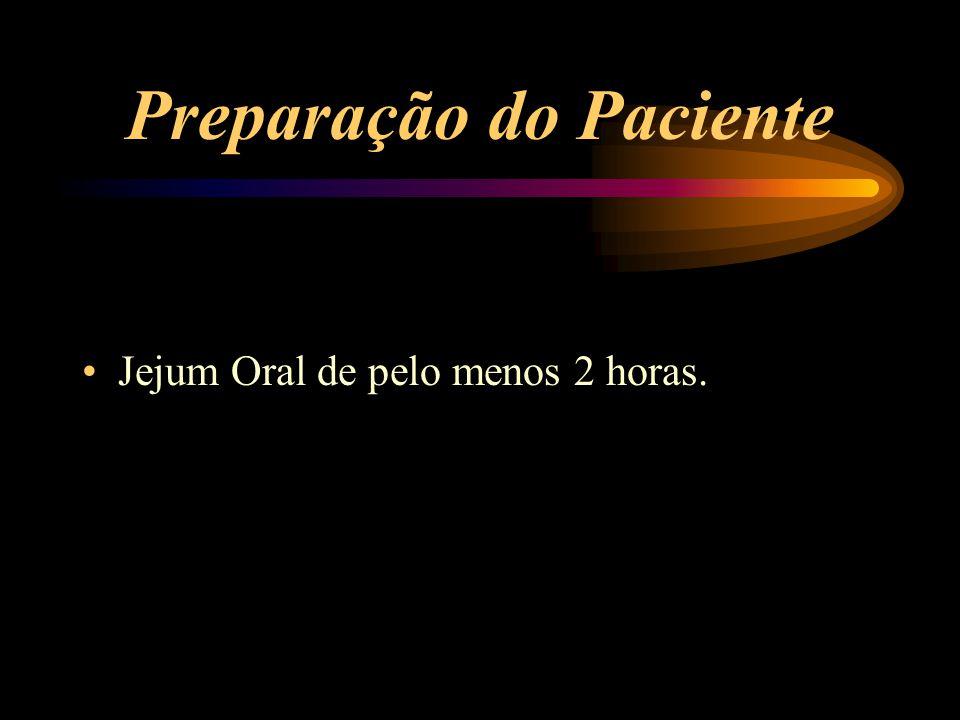 Preparação do Paciente Jejum Oral de pelo menos 2 horas.
