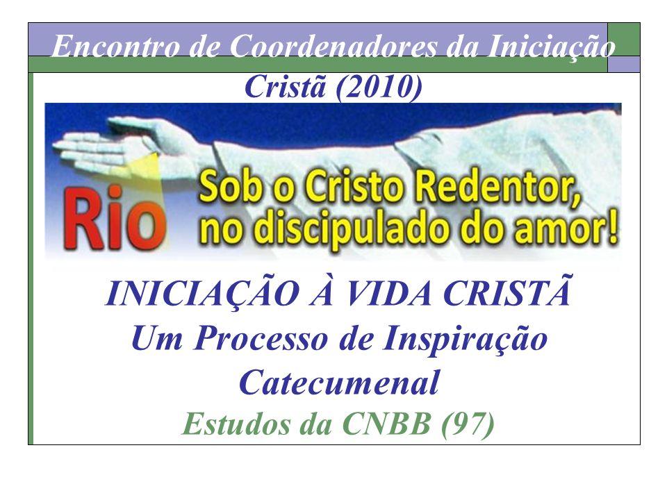 Encontro de Coordenadores da Iniciação Cristã (2010) INICIAÇÃO À VIDA CRISTÃ Um Processo de Inspiração Catecumenal Estudos da CNBB (97)