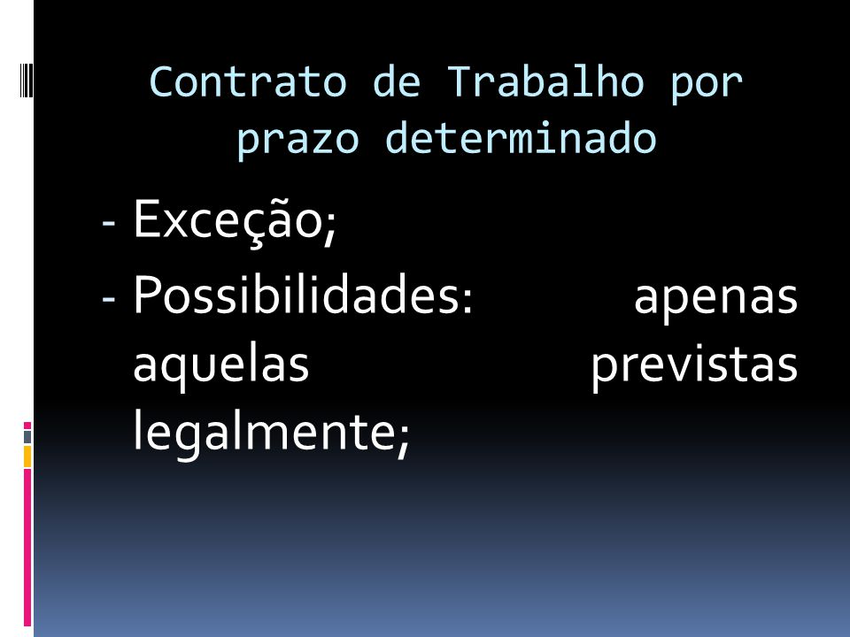 Contrato de Trabalho por prazo indeterminado - Quanto suceder um contrato por prazo determinado = regra geral é que deve ser por prazo indeterminado (