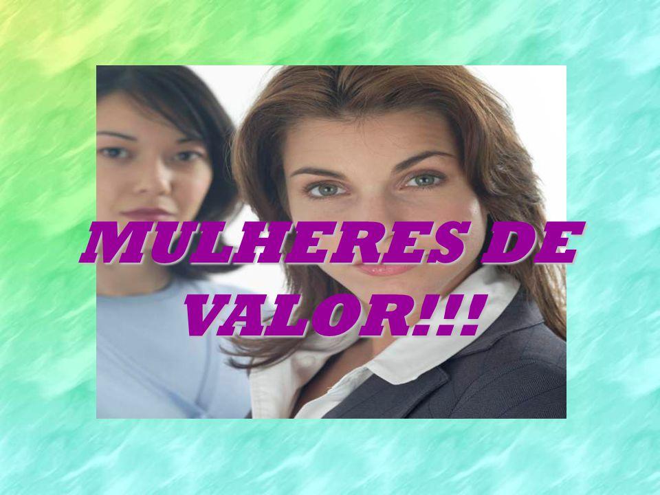 MULHERES DE VALOR!!!
