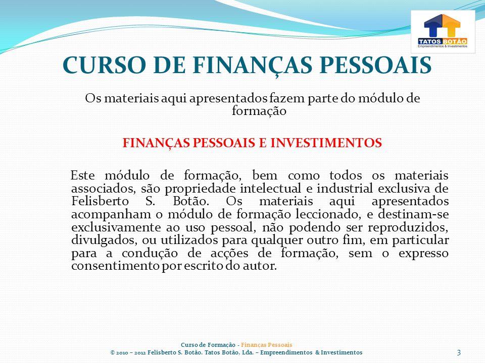 CURSO DE FINANÇAS PESSOAIS Curso de Formação - Finanças Pessoais © 2010 – 2012 Felisberto S.
