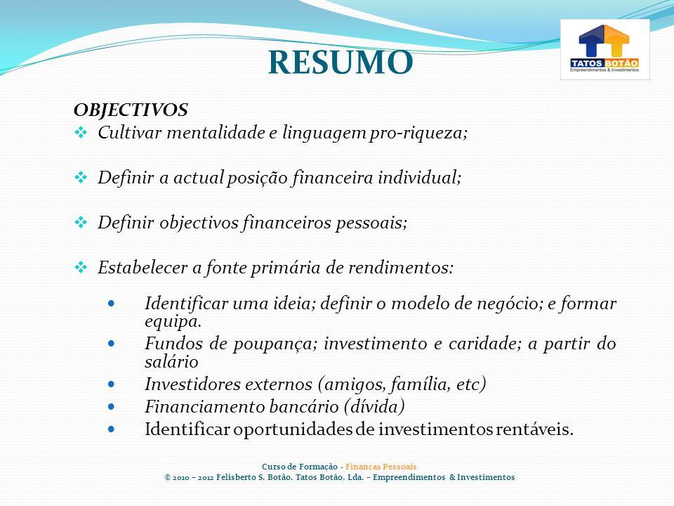 V – DESPERTAR O ESPÍRITO EMPREENDEDOR Curso de Formação - Finanças Pessoais © 2010 – 2012 Felisberto S.