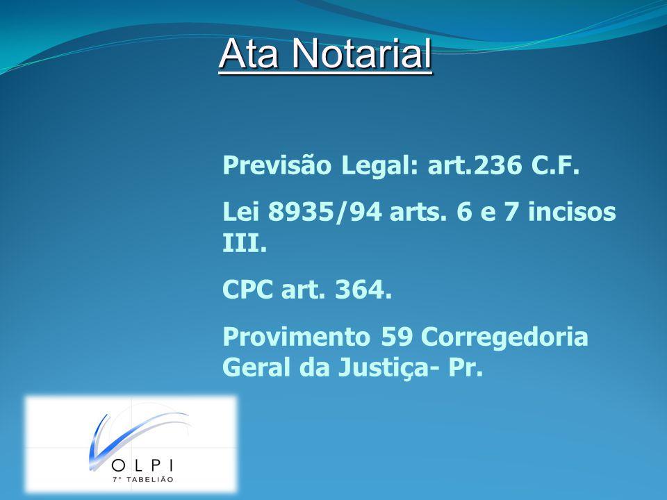 Ata Notarial Previsão Legal: art.236 C.F.Lei 8935/94 arts.