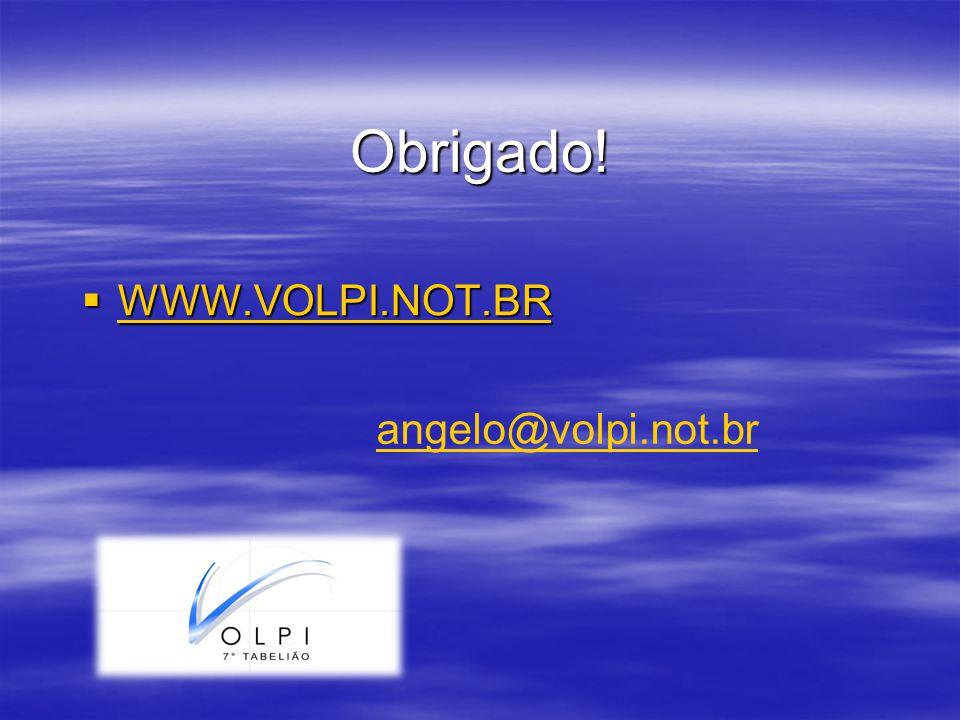 WWW.VOLPI.NOT.BR WWW.VOLPI.NOT.BR WWW.VOLPI.NOT.BR Obrigado! angelo@volpi.not.br