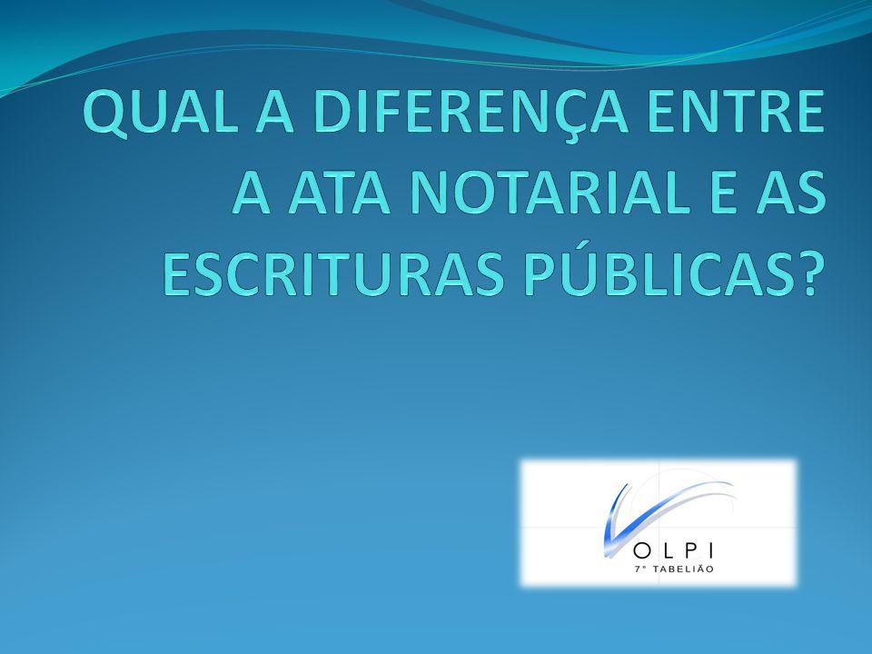 ATA NOTARIAL X ESCRITURA DECLARATÓRIA Escritura declaratória há uma manifestação unilateral de vontade que o tabelião recebe e qualifica juridicamente.