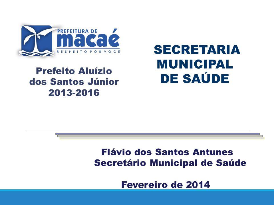Flávio dos Santos Antunes Secretário Municipal de Saúde Fevereiro de 2014 SECRETARIA MUNICIPAL DE SAÚDE Prefeito Aluízio dos Santos Júnior 2013-2016