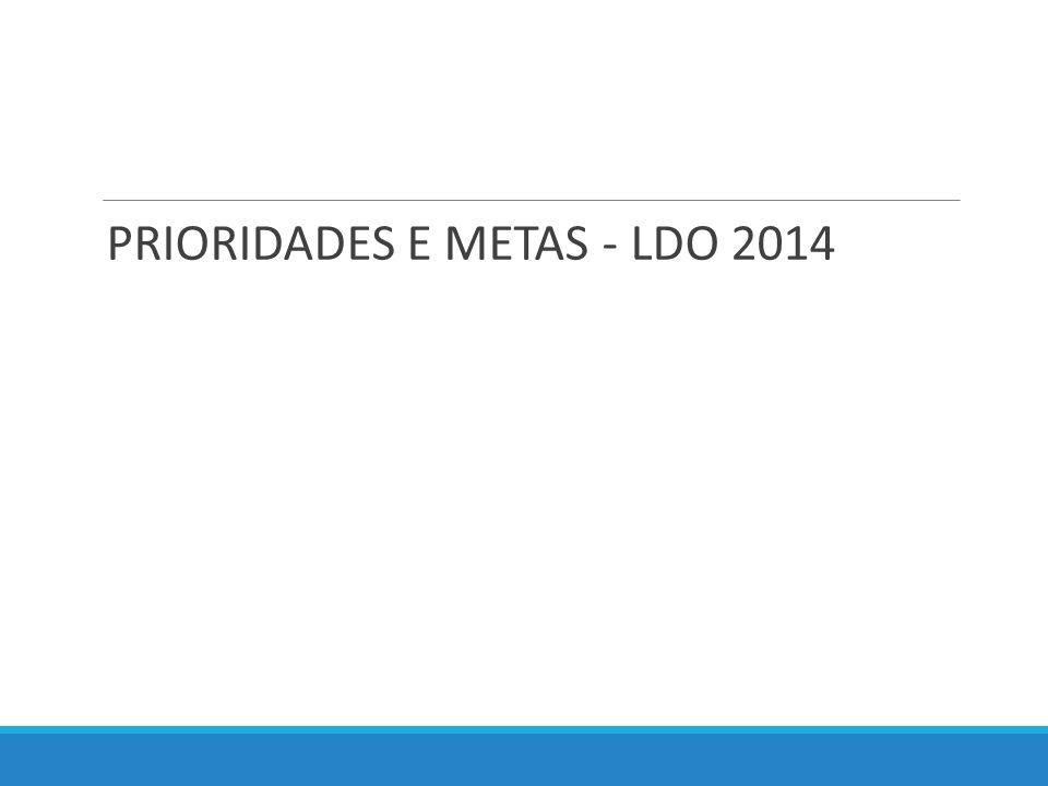 PRIORIDADES E METAS - LDO 2014